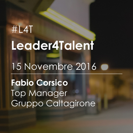 Leader For Talent (#L4T): Incontro con Fabio Corsico Top Manager Gruppo Caltagirone