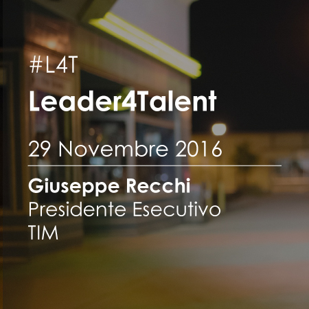 Leader For Talent (#L4T): Incontro con Giuseppe Recchi Presidente Esecutivo TIM