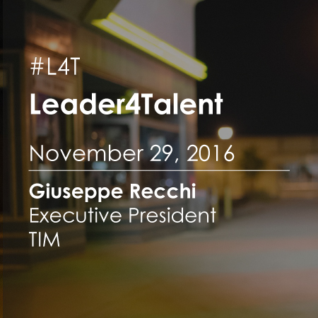 Leader For Talent (#L4T): Meeting with Giuseppe Recchi Executive Chairman of Telecom Italia