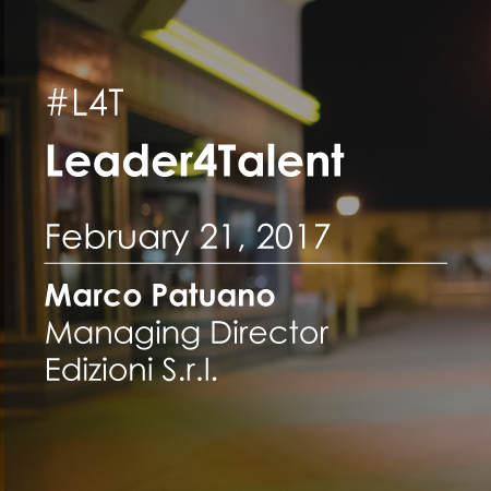 Leader For Talent (#L4T): Meeting with Marco Patuano CEO of Edizione S.r.l.